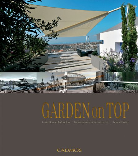 Garden on Top: Unique Ideas for Roof Gardens / Designing Gardens on the Highest Level: Barbara P. ...