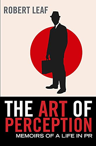The Art of Perception: Memoirs of a Life in PR: Leaf, Robert