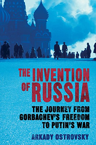 9780857891594: The Invention of Russia: The Journey from Gorbachev's Freedom to Putin's War