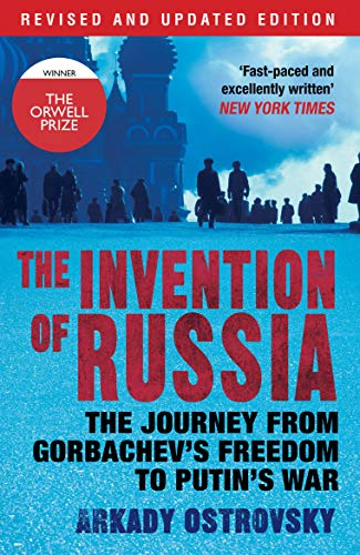 9780857891600: The Invention of Russia: The Journey from Gorbachev's Freedom to Putin's War