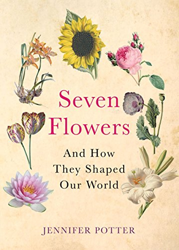 9780857891655: Seven Flowers: And How They Shaped Our World