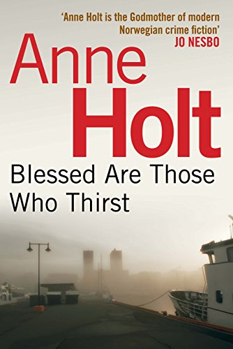 Blessed Are Those Who Thirst (Hanne Wilhelmsen Series): Anne Holt Anne Holt