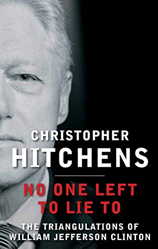 9780857898418: No One Left to Lie To: The Triangulations of William Jefferson Clinton
