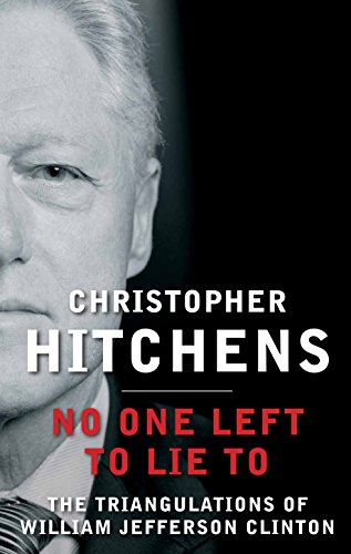 9780857898425: No One Left to Lie to: The Triangulations of William Jefferson Clinton