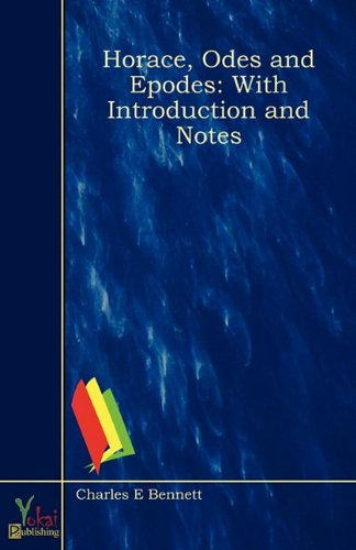 Horace, Odes and Epodes: With Introduction and: Bennett, Charles E