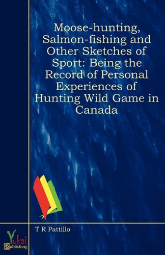 Moose-hunting, Salmon-fishing and Other Sketches of Sport: Being the Record of Personal Experiences...