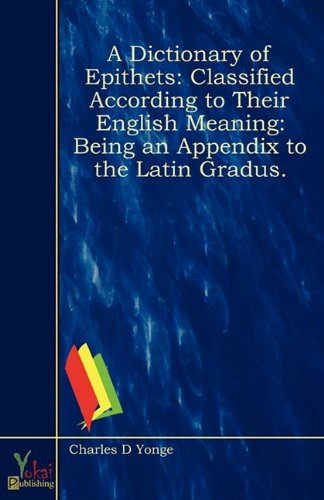 9780857924520: A Dictionary of Epithets: Classified According to Their English Meaning: Being an Appendix to the Latin Gradus.
