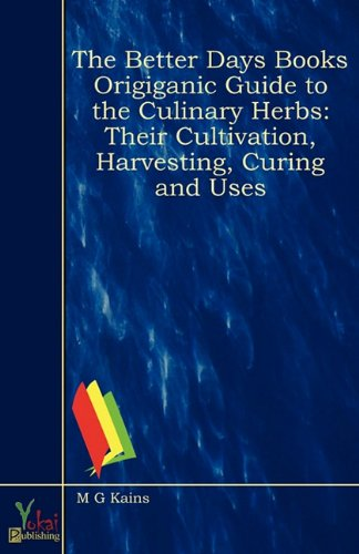 9780857925619: The Better Days Books Origiganic Guide to the Culinary Herbs: Their Cultivation, Harvesting, Curing and Uses