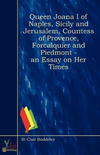 Queen Joana I of Naples, Sicily, and Jerusalem, Countess of Provence, Forcalquier and Piedmont - An Essay on Her Times (0857927906) by St Clair Baddeley