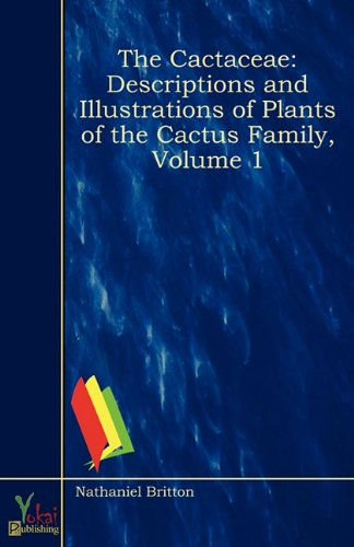 9780857928764: The Cactaceae: Descriptions and Illustrations of Plants of the Cactus Family, Volume 1