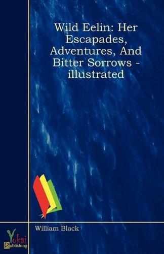 9780857928931: Wild Eelin: Her escapades, adventures, and bitter sorrows - Illustrated