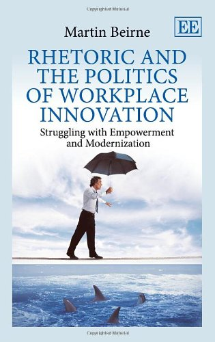 9780857930002: Rhetoric and the Politics of Workplace Innovation: Struggling With Empowerment and Modernization