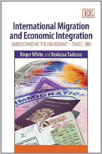 International Migration and Economic Integration: Understanding the Immigrant-Trade Link (9780857930668) by Roger White; Bedassa Tadesse