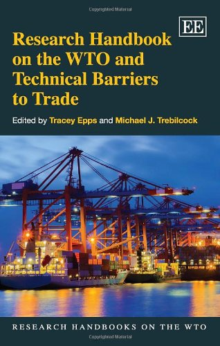 Research Handbook on the WTO and Technical Barriers to Trade (Research Handbooks on the WTO series)...