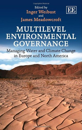 Multilevel Environmental Governance: Managing Water and Climate Change in Europe and North America:...