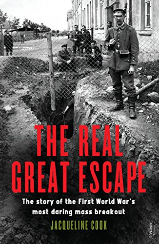 The Real Great Escape: The Story of the First World War's Most Daring Mass Breakout: Cook, ...
