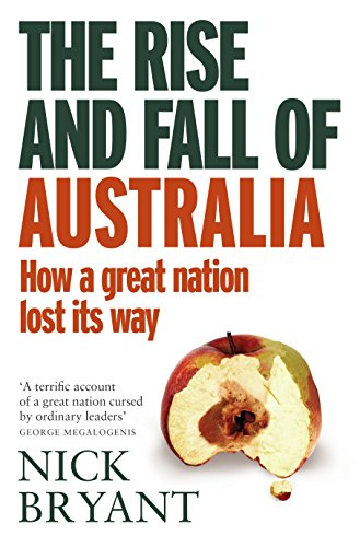 The Rise and Fall of Australia (Paperback): Nick Bryant