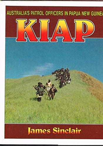 Kiap: Australia's Patrol Officers in Papua New: Sinclair, James