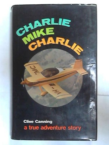 Charlie Mike Charlie.: Clive Canning.