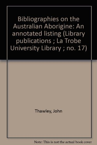Bibliographies on the Australian Aborigine: An Annotated Listing: Thawley, John