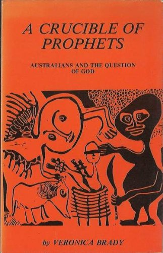 A crucible of prophets: Australians and the question of God (Australian and New Zealand studies in ...