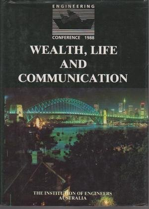 Wealth, life, and communication: Papers presented at 1988 Bicentennial Engineering Conference (0858254379) by Institution of Engineers, Australia
