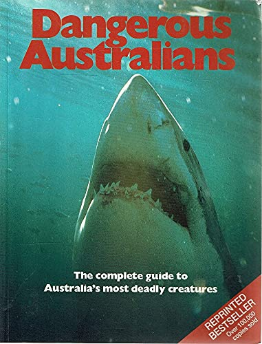 DANGEROUS AUSTRALIANS:THE COMPLETE GUIDE TO AUSTRALIA'S MOST: LIVING AUSTRALIA MAGAZINE