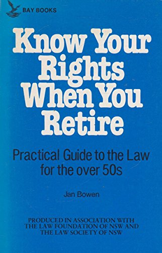 KNOW YOUR RIGHTS WHEN YOU RETIRE-A PRACTICAL GUIDE TO THE LAW FOR THE OVER 50s.