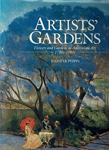Artists' Gardens Flowers and Gardens in Australian Art 1780s -1980s