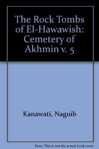 The Rock Tombs Of El-Hawawish, The Cemetery Of Akhmim Volume V: Kanawati, Naguib