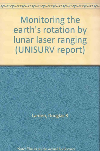 9780858390294: Monitoring the earth's rotation by lunar laser ranging (UNISURV report)