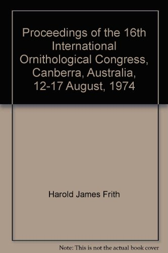 9780858470385: Proceedings of the 16th International Ornithological Congress, Canberra, Australia, 12-17 August, 1974