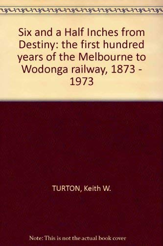 9780858490123: Six and a half inches from destiny: The first hundred years of the Melbourne to Wodonga railway, 1873-1973