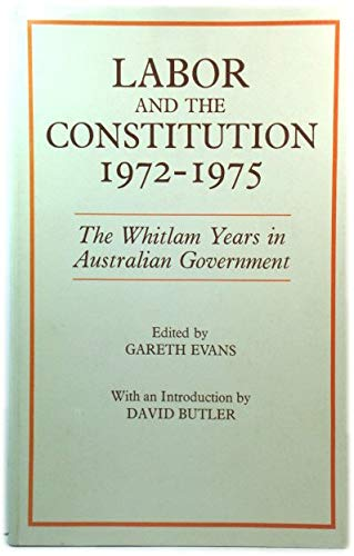 9780858591462: Labor and the constitution, 1972-1975: Essays and commentaries on the constitutional controversies of the Whitlam years in Australian government