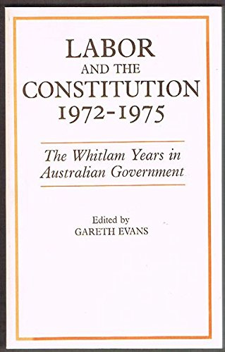 9780858591479: Labor and the constitution, 1972-1975: Essays and commentaries on the constitutional controversies of the Whitlam years in Australian government
