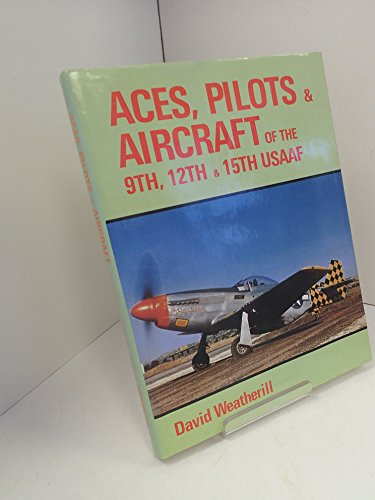 Aces, Pilots & Aircraft of the 9th, 12th & 15th USAAF.: WEATHERILL, David.
