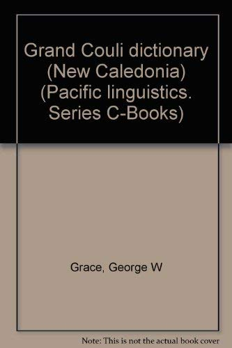 Grand Couli dictionary (New Caledonia) (Pacific Linguistics - Series C-No. 12): Grace, George ...