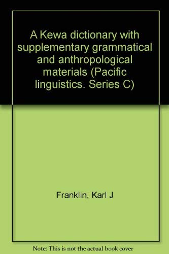 A Kewa dictionary with supplementary grammatical and: Karl J Franklin