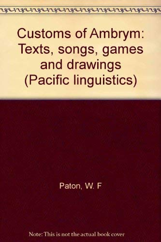 Customs of Ambrym (Texts, Songs, Games and Drawings) (Pacific Linguistics - Series D-No. 22): Paton...