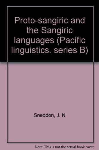 Proto-Sangiric and the Sangiric Languages (Pacific Linguistics Series B - No. 91): Sneddon, J. N.