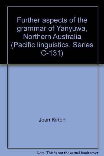 Further aspects of the grammar of Yanyuwa, Northern Australia (Pacific linguistics. Series C-131): ...