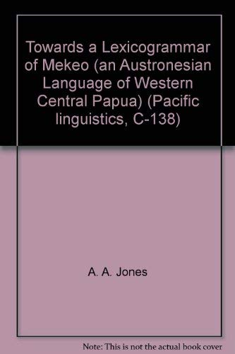 Towards a Lexicogrammar of Mekeo (an Austronesian Language of Western Central Papua) (Pacific ...