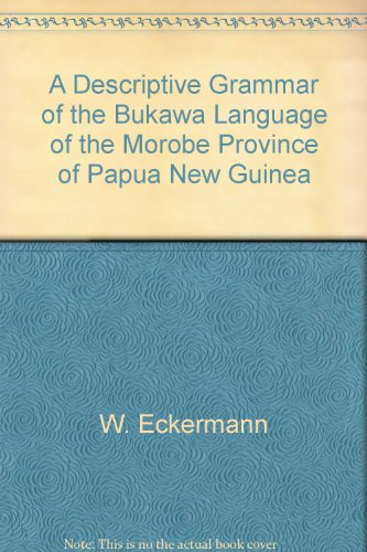 A Descriptive Grammar of the Bukawa Language of the Morobe Province of Papua New Guinea: Eckermann,...