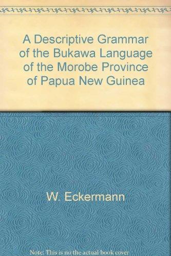 A Descriptive Grammar of the Bukawa Language of the Morobe Province of Papua New Guinea: Eckermann,...