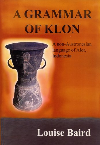 A Grammar of Klon: A Non-austronesian Language of Alor, Indonesia: Louise Baird