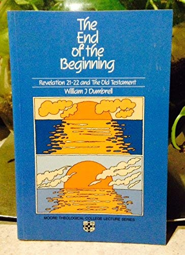 9780858922693: The End of the Beginning: Revelation 21-22 and the Old Testament