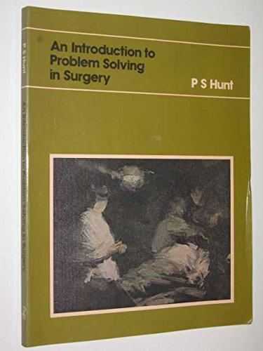 An Introduction to Problem Solving in Surgery: Hunt, P.S.