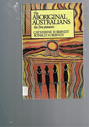 The Aboriginal Australians: The First Pioneers