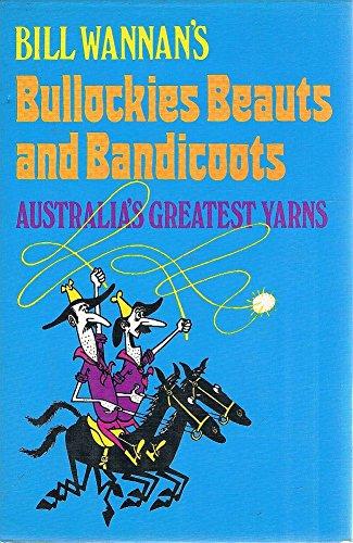 BILL WANNAN'S BULLOCKIES, BEAUTS AND BANDICOOTS : Wannan, Bill