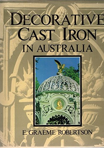 Decorative Cast Iron in Australia.: ROBERTSON, E. Graeme.